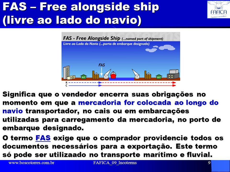 FAS – Free alongside ship (livre ao lado do navio) Significa que o vendedor encerra suas obrigações no momento em que a mercadoria for colocada ao lon