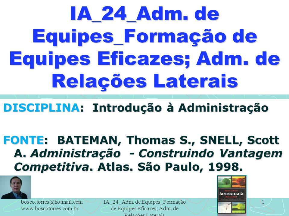 IA_24_Adm. de Equipes_Formação de Equipes Eficazes; Adm. de Relações Laterais 1 DISCIPLINA: Introdução à Administração FONTE: BATEMAN, Thomas S., SNEL