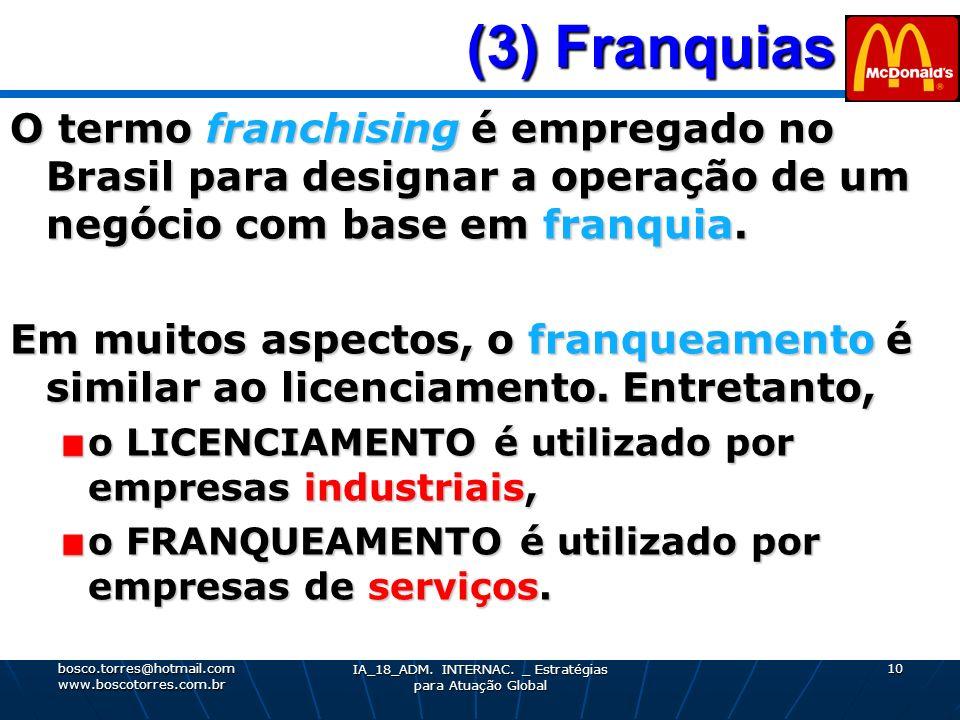 (3) Franquias (3) Franquias O termo franchising é empregado no Brasil para designar a operação de um negócio com base em franquia. Em muitos aspectos,