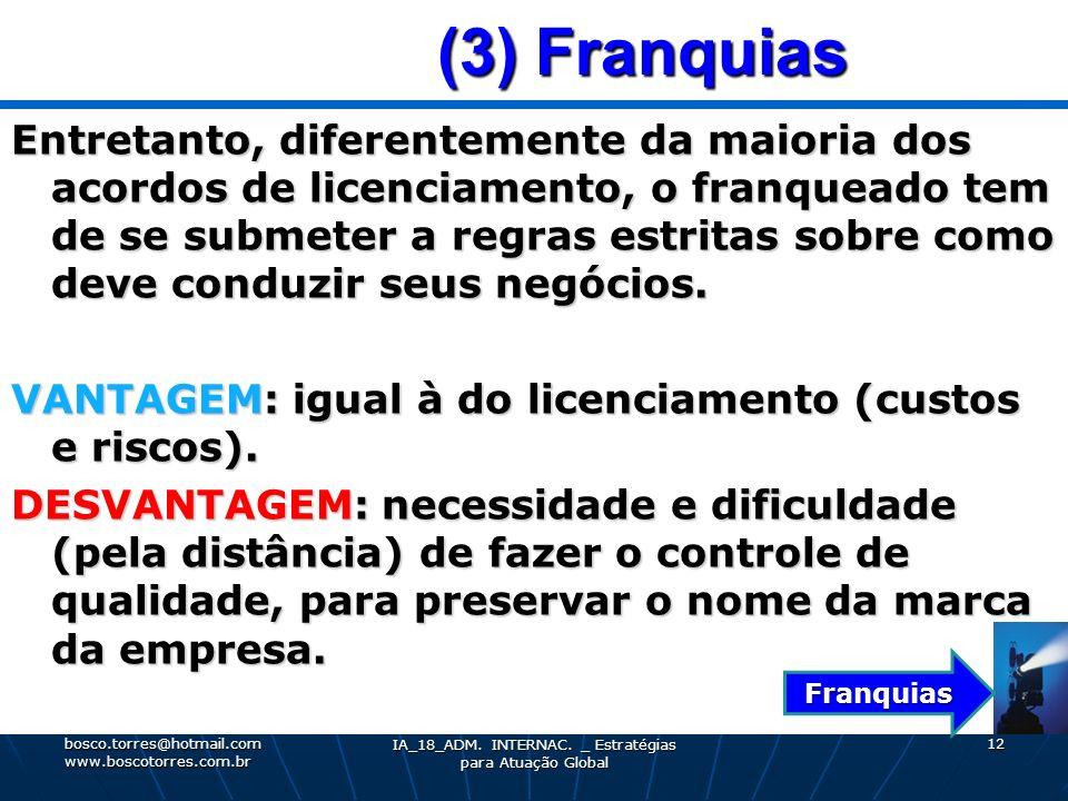 (3) Franquias (3) Franquias Entretanto, diferentemente da maioria dos acordos de licenciamento, o franqueado tem de se submeter a regras estritas sobr