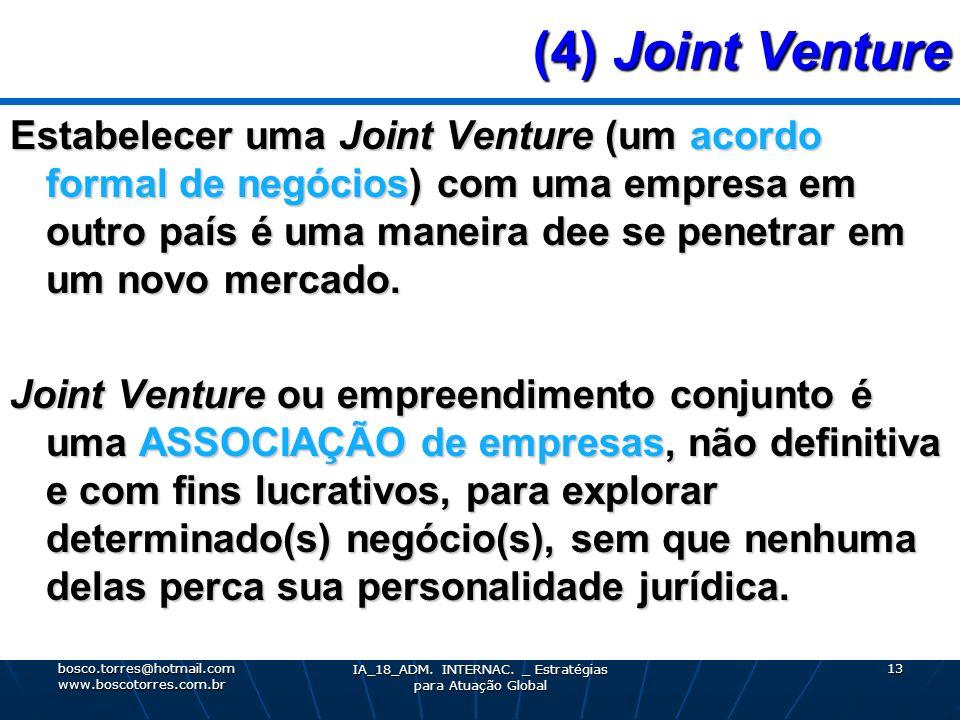 (4) Joint Venture (4) Joint Venture Estabelecer uma Joint Venture (um acordo formal de negócios) com uma empresa em outro país é uma maneira dee se pe
