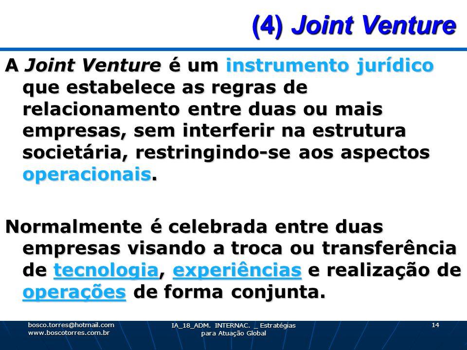 (4) Joint Venture (4) Joint Venture A Joint Venture é um instrumento jurídico que estabelece as regras de relacionamento entre duas ou mais empresas,