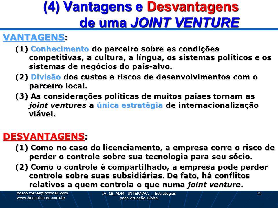 (4) Vantagens e Desvantagens de uma JOINT VENTURE (4) Vantagens e Desvantagens de uma JOINT VENTURE VANTAGENS: (1) Conhecimento do parceiro sobre as c