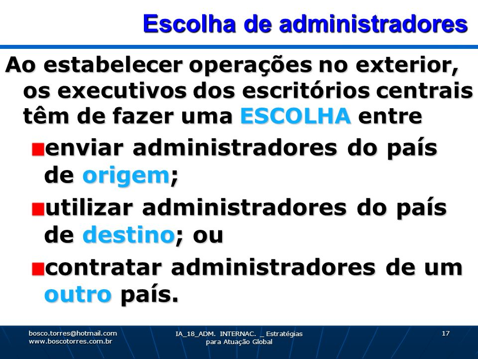 Escolha de administradores Escolha de administradores Ao estabelecer operações no exterior, os executivos dos escritórios centrais têm de fazer uma ES