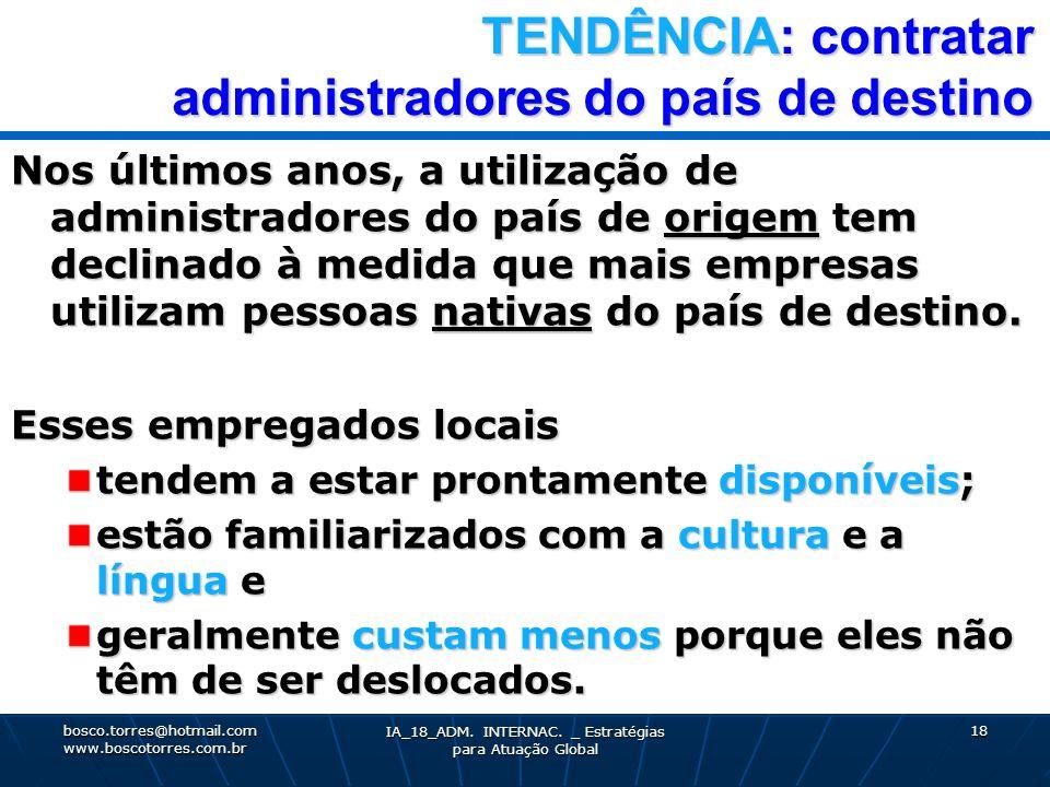 TENDÊNCIA: contratar administradores do país de destino Nos últimos anos, a utilização de administradores do país de origem tem declinado à medida que