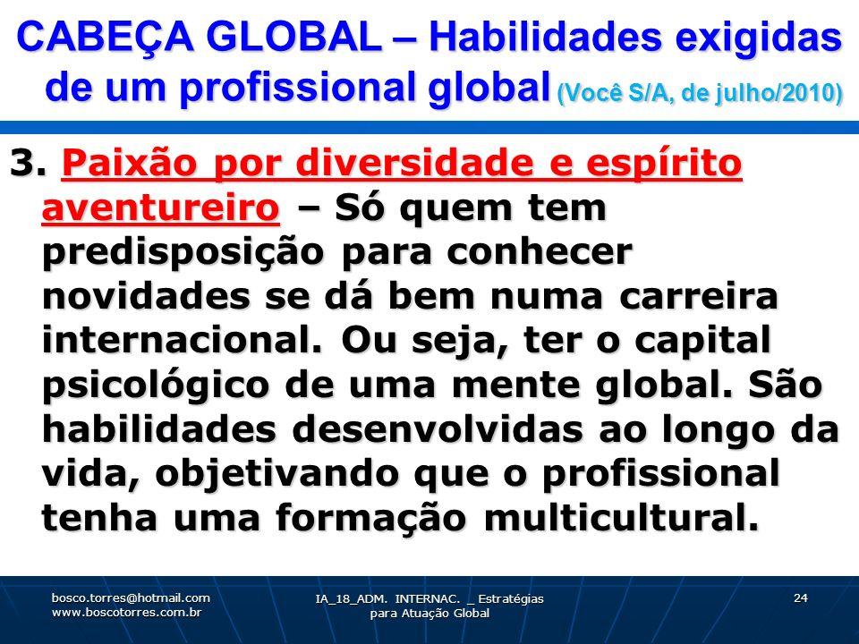 CABEÇA GLOBAL – Habilidades exigidas de um profissional global (Você S/A, de julho/2010) 3. Paixão por diversidade e espírito aventureiro – Só quem te