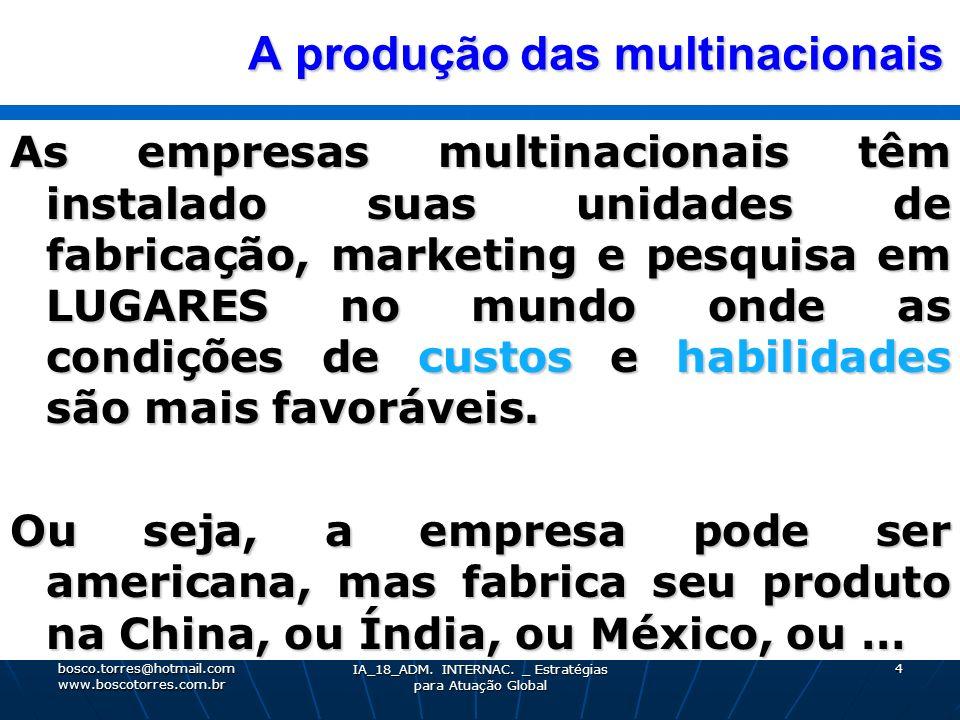 A produção das multinacionais A produção das multinacionais As empresas multinacionais têm instalado suas unidades de fabricação, marketing e pesquisa
