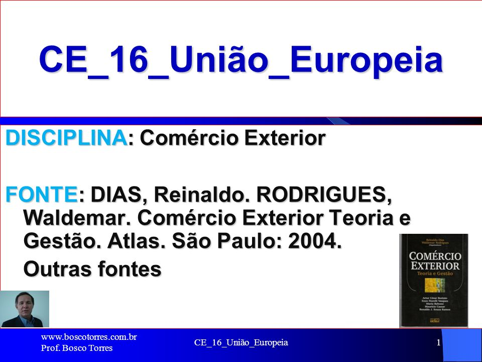 CE_16_União_Europeia1 CE_16_União_Europeia DISCIPLINA: Comércio Exterior FONTE: DIAS, Reinaldo. RODRIGUES, Waldemar. Comércio Exterior Teoria e Gestão