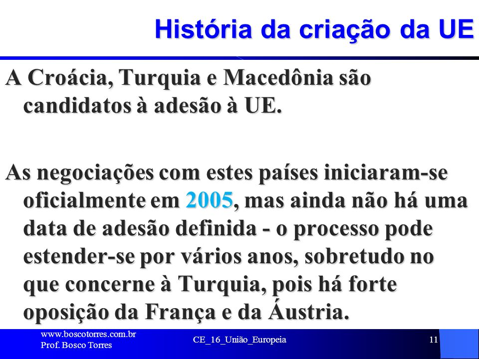 História da criação da UE A Croácia, Turquia e Macedônia são candidatos à adesão à UE. As negociações com estes países iniciaram-se oficialmente em 20