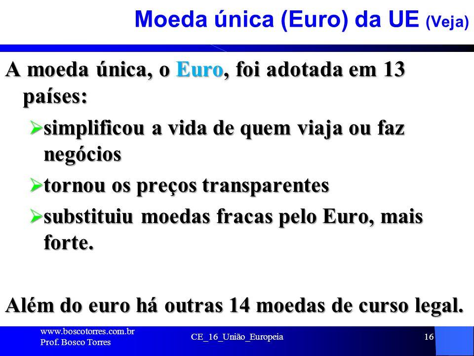 CE_16_União_Europeia16 Moeda única (Euro) da UE (Veja) A moeda única, o Euro, foi adotada em 13 países: simplificou a vida de quem viaja ou faz negóci