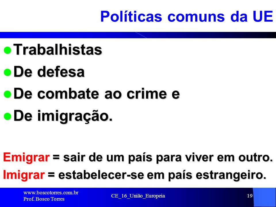 CE_16_União_Europeia19 Políticas comuns da UE Trabalhistas Trabalhistas De defesa De defesa De combate ao crime e De combate ao crime e De imigração.