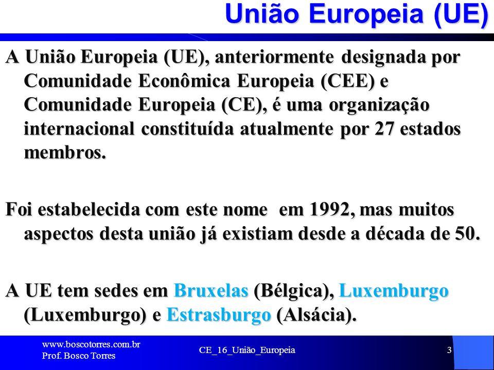 3 União Europeia (UE) A União Europeia (UE), anteriormente designada por Comunidade Econômica Europeia (CEE) e Comunidade Europeia (CE), é uma organização internacional constituída atualmente por 27 estados membros.