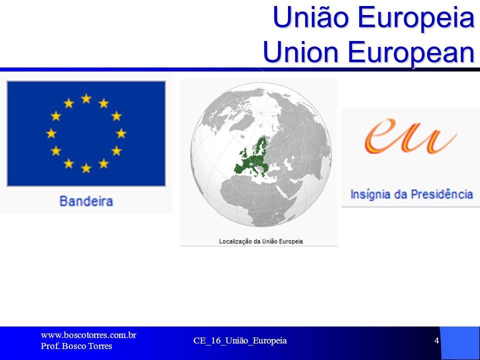 União Europeia Union European. www.boscotorres.com.br Prof. Bosco Torres CE_16_União_Europeia4