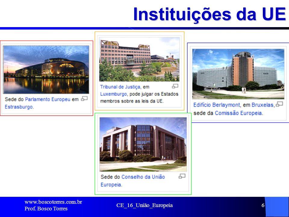 Instituições da UE.. www.boscotorres.com.br Prof. Bosco Torres CE_16_União_Europeia6