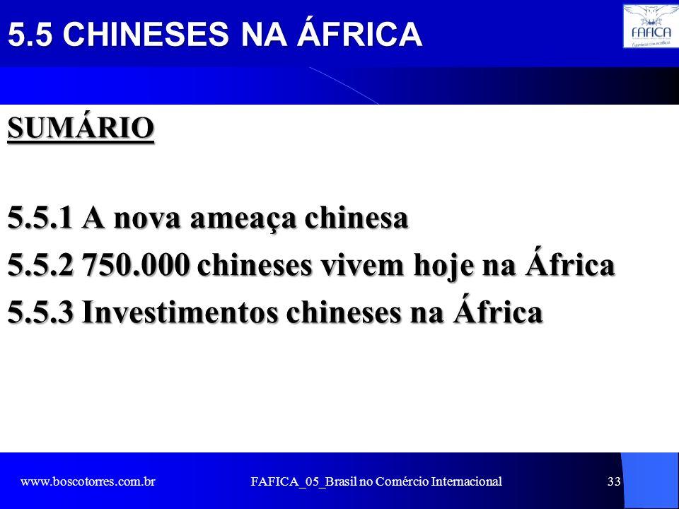 5.5 CHINESES NA ÁFRICA SUMÁRIO 5.5.1 A nova ameaça chinesa 5.5.2 750.000 chineses vivem hoje na África 5.5.3 Investimentos chineses na África www.bosc