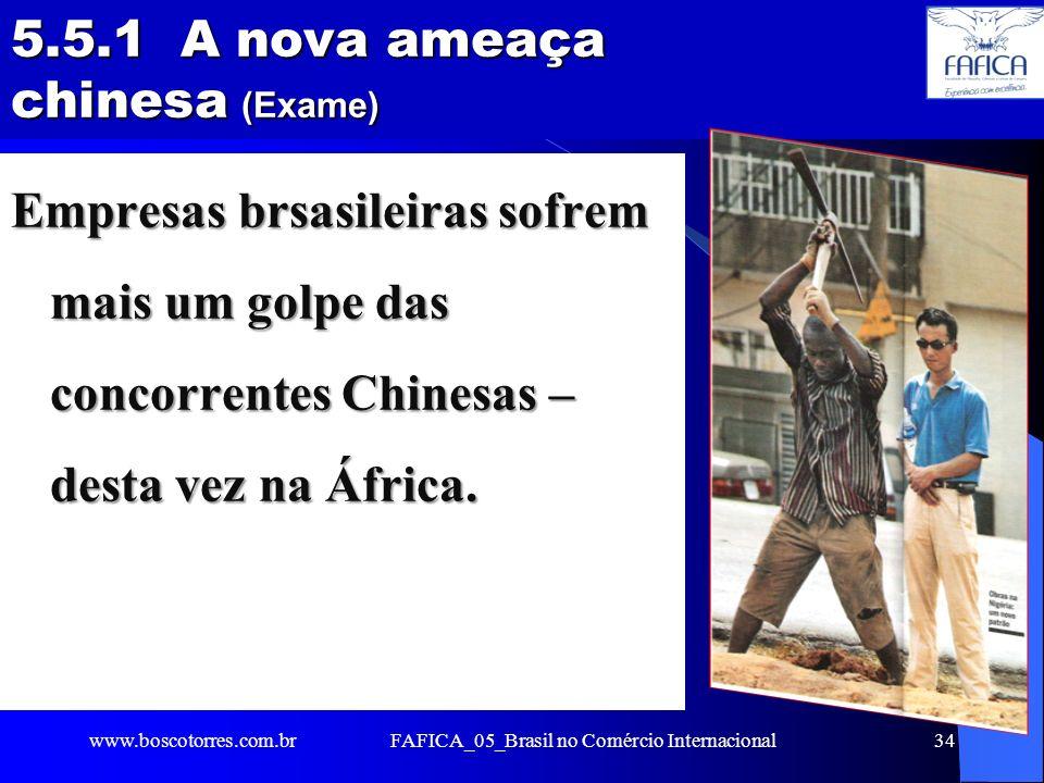 FAFICA_05_Brasil no Comércio Internacional34 5.5.1 A nova ameaça chinesa (Exame) Empresas brsasileiras sofrem mais um golpe das concorrentes Chinesas
