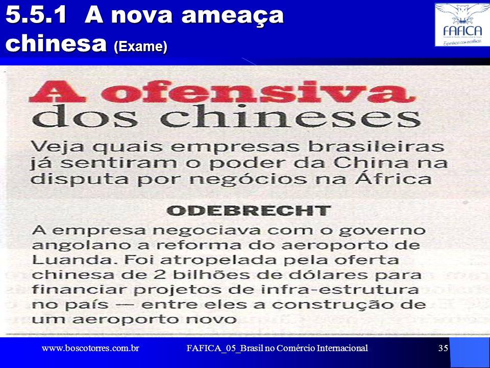 FAFICA_05_Brasil no Comércio Internacional35 5.5.1 A nova ameaça chinesa (Exame). www.boscotorres.com.br