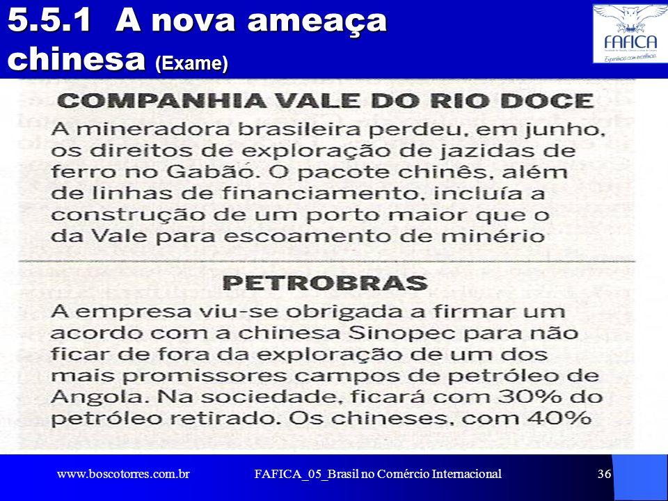 FAFICA_05_Brasil no Comércio Internacional36 5.5.1 A nova ameaça chinesa (Exame). www.boscotorres.com.br