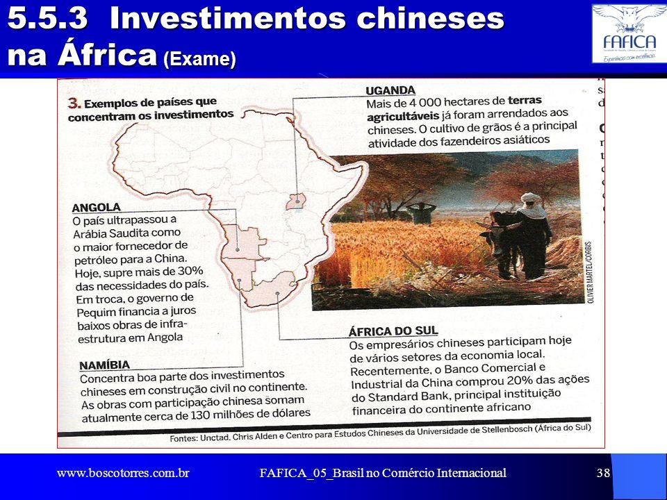 5.5.3 Investimentos chineses na África (Exame). www.boscotorres.com.brFAFICA_05_Brasil no Comércio Internacional38