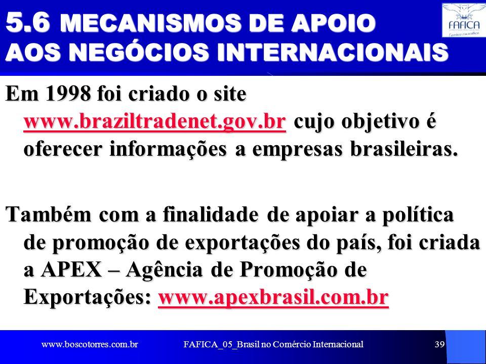 FAFICA_05_Brasil no Comércio Internacional39 5.6 MECANISMOS DE APOIO AOS NEGÓCIOS INTERNACIONAIS Em 1998 foi criado o site www.braziltradenet.gov.br c