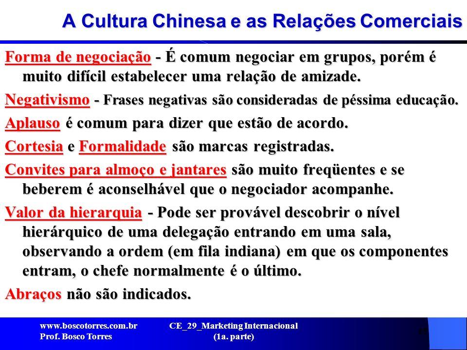 A Cultura Chinesa e as Relações Comerciais Forma de negociação - É comum negociar em grupos, porém é muito difícil estabelecer uma relação de amizade.