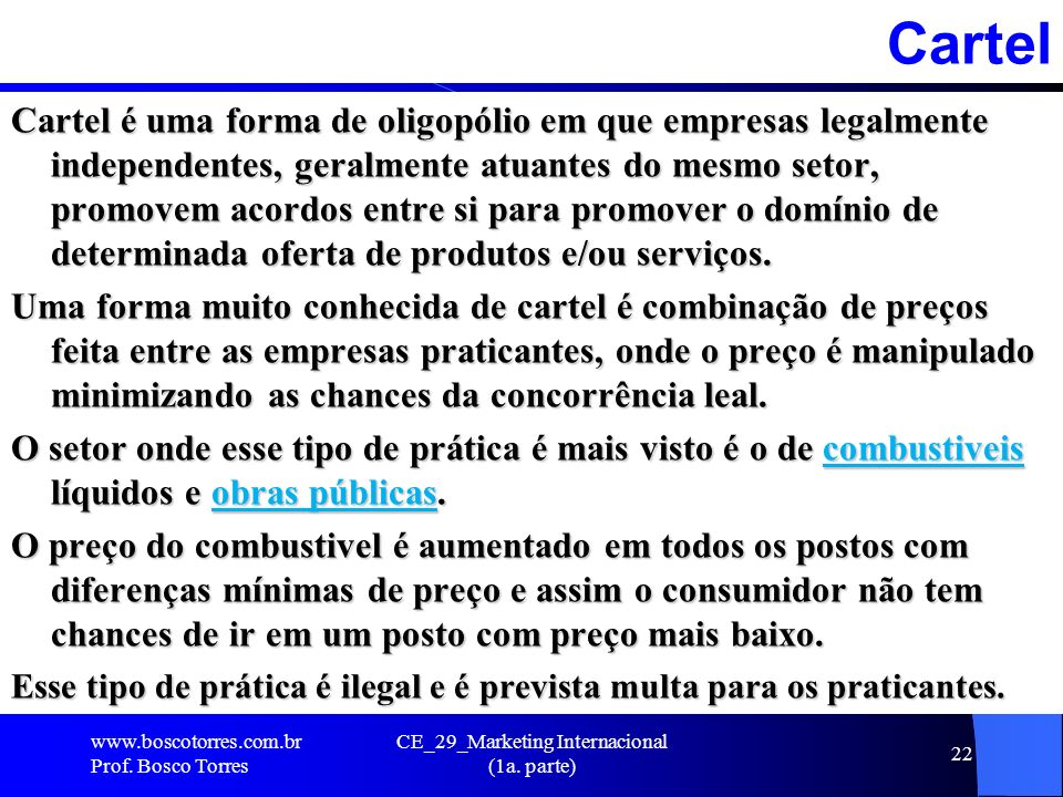 CE_29_Marketing Internacional (1a. parte) 22Cartel Cartel é uma forma de oligopólio em que empresas legalmente independentes, geralmente atuantes do m