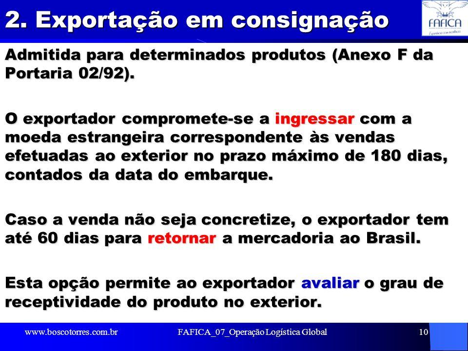2. Exportação em consignação Admitida para determinados produtos (Anexo F da Portaria 02/92). O exportador compromete-se a ingressar com a moeda estra