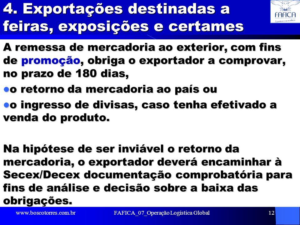 4. Exportações destinadas a feiras, exposições e certames A remessa de mercadoria ao exterior, com fins de promoção, obriga o exportador a comprovar,