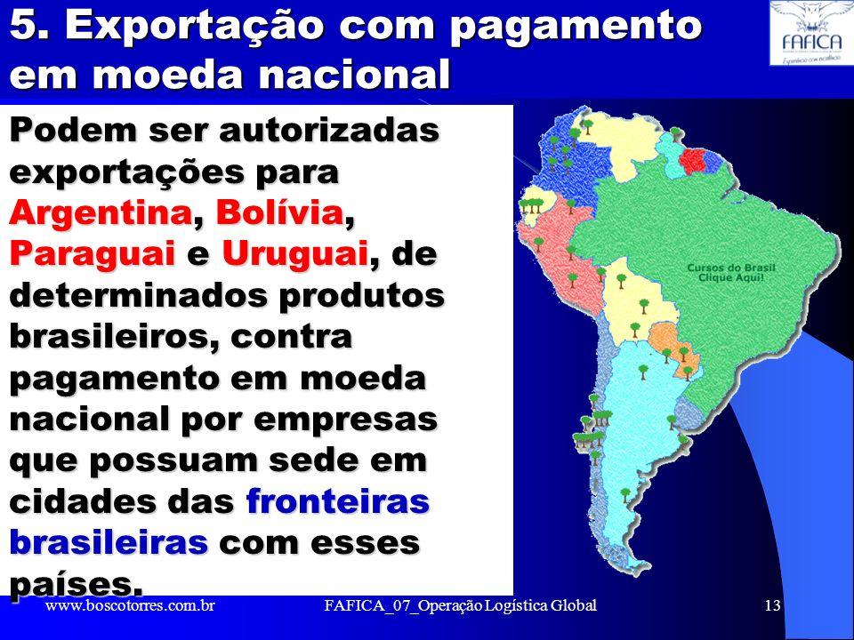 5. Exportação com pagamento em moeda nacional Podem ser autorizadas exportações para Argentina, Bolívia, Paraguai e Uruguai, de determinados produtos
