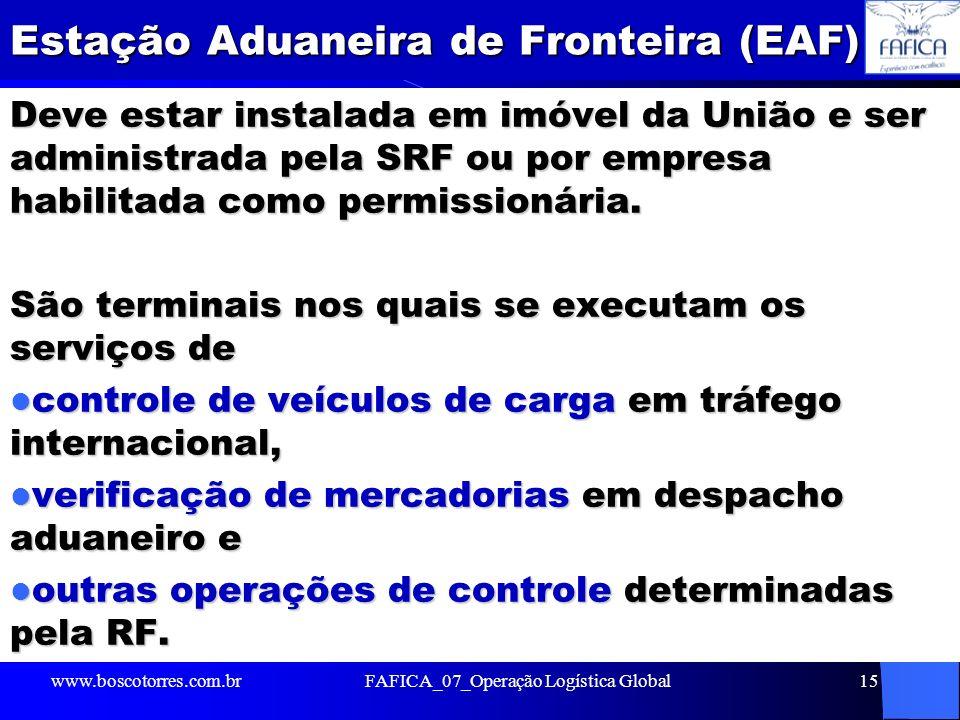 Estação Aduaneira de Fronteira (EAF) Deve estar instalada em imóvel da União e ser administrada pela SRF ou por empresa habilitada como permissionária