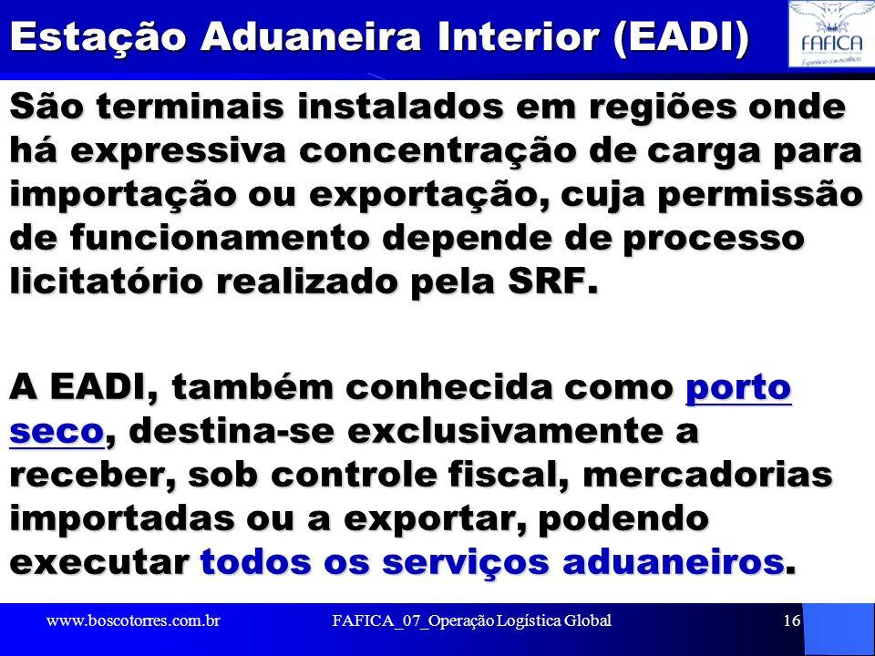 Estação Aduaneira Interior (EADI) São terminais instalados em regiões onde há expressiva concentração de carga para importação ou exportação, cuja per
