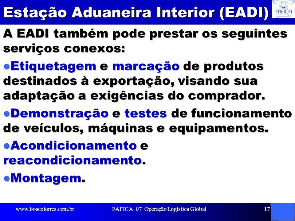 Estação Aduaneira Interior (EADI) A EADI também pode prestar os seguintes serviços conexos: Etiquetagem e marcação de produtos destinados à exportação