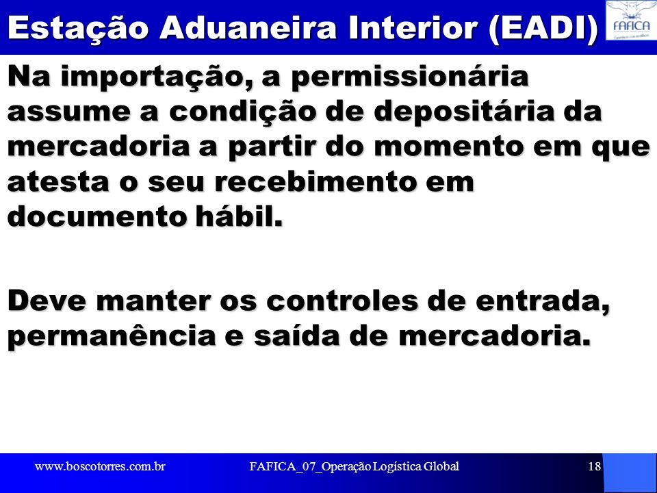 Estação Aduaneira Interior (EADI) Na importação, a permissionária assume a condição de depositária da mercadoria a partir do momento em que atesta o s