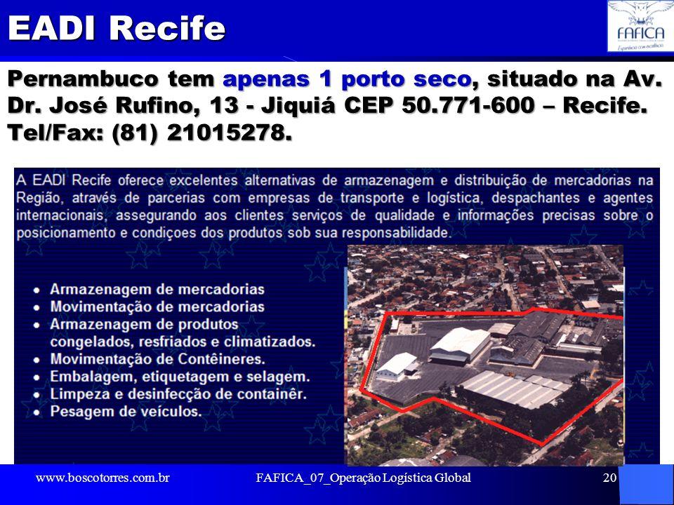 EADI Recife Pernambuco tem apenas 1 porto seco, situado na Av. Dr. José Rufino, 13 - Jiquiá CEP 50.771-600 – Recife. Tel/Fax: (81) 21015278. www.bosco