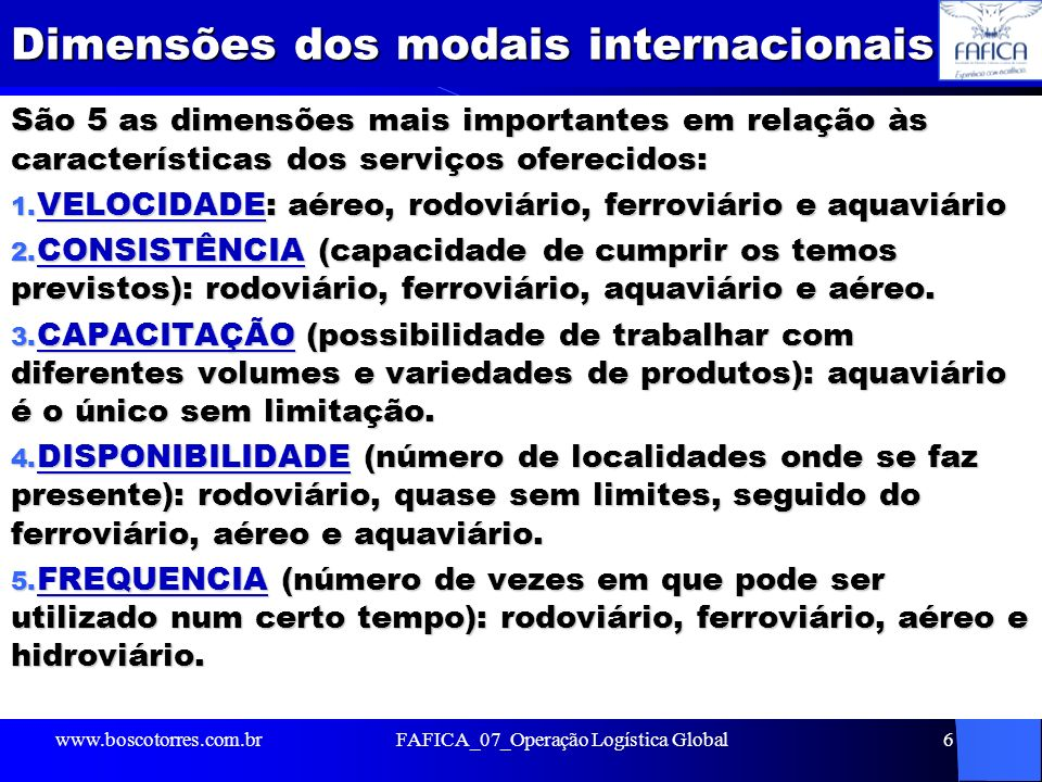 Dimensões dos modais internacionais São 5 as dimensões mais importantes em relação às características dos serviços oferecidos: 1. VELOCIDADE: aéreo, r