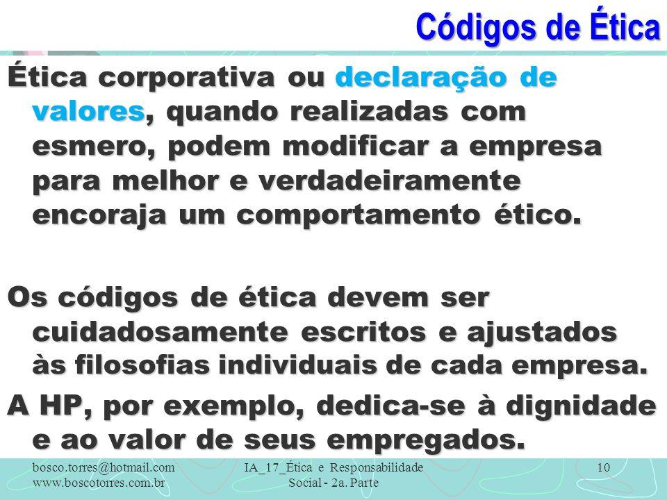 Códigos de Ética Ética corporativa ou declaração de valores, quando realizadas com esmero, podem modificar a empresa para melhor e verdadeiramente enc