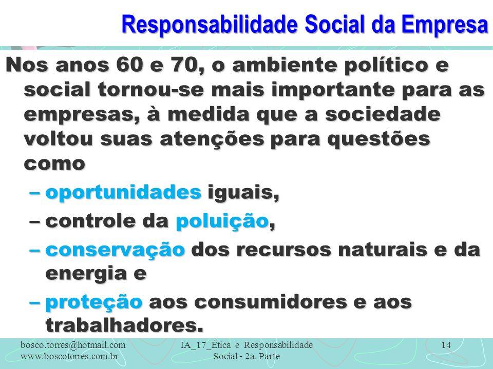 Responsabilidade Social da Empresa Nos anos 60 e 70, o ambiente político e social tornou-se mais importante para as empresas, à medida que a sociedade