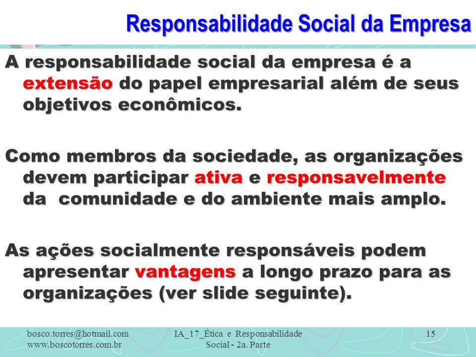 Responsabilidade Social da Empresa A responsabilidade social da empresa é a extensão do papel empresarial além de seus objetivos econômicos. Como memb