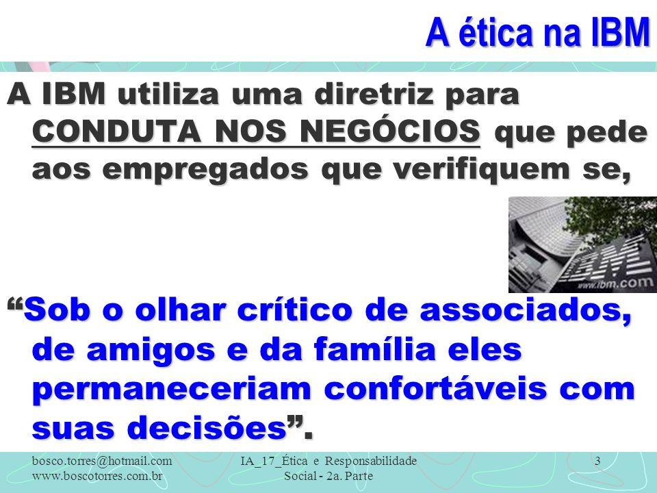 A ética na IBM A IBM utiliza uma diretriz para CONDUTA NOS NEGÓCIOS que pede aos empregados que verifiquem se, Sob o olhar crítico de associados, de a