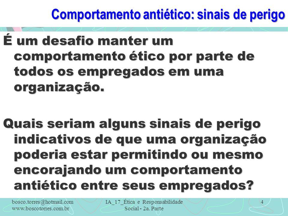 Comportamentos antiéticos – SINAIS DE PERIGO (1)Ênfase excessiva em receitas a curto prazo em relação a considerações de longo prazo.