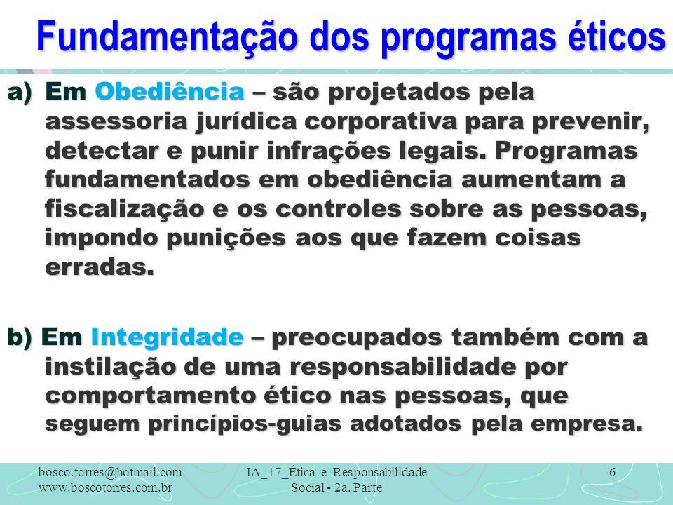 Fundamentação dos programas éticos a)Em Obediência – são projetados pela assessoria jurídica corporativa para prevenir, detectar e punir infrações leg