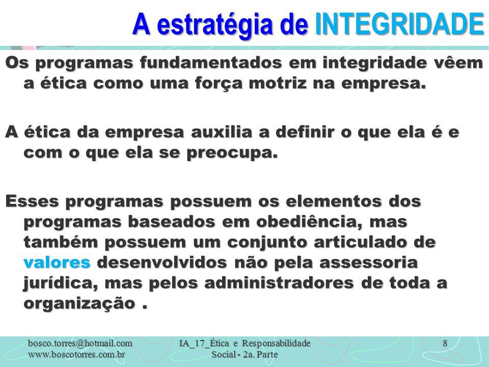 A estratégia de INTEGRIDADE Os programas fundamentados em integridade vêem a ética como uma força motriz na empresa. A ética da empresa auxilia a defi