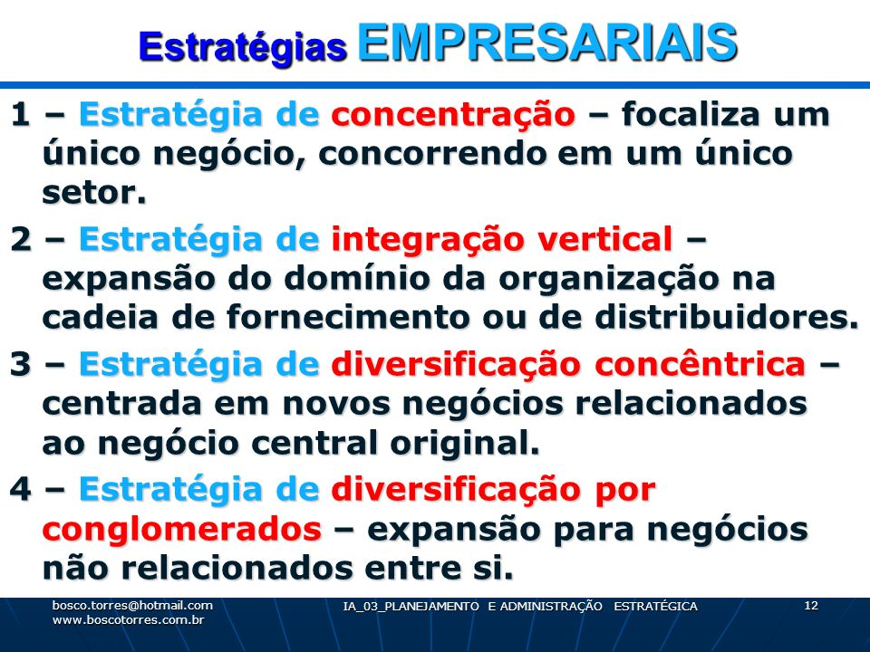 Estratégias EMPRESARIAIS 1 – Estratégia de concentração – focaliza um único negócio, concorrendo em um único setor. 2 – Estratégia de integração verti