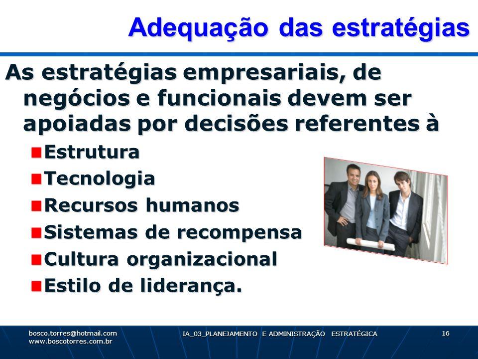 Adequação das estratégias Adequação das estratégias As estratégias empresariais, de negócios e funcionais devem ser apoiadas por decisões referentes à