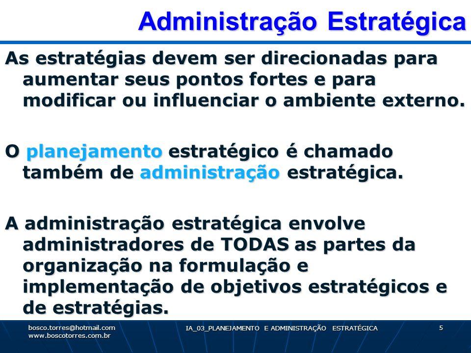 Administração Estratégica Administração Estratégica As estratégias devem ser direcionadas para aumentar seus pontos fortes e para modificar ou influen