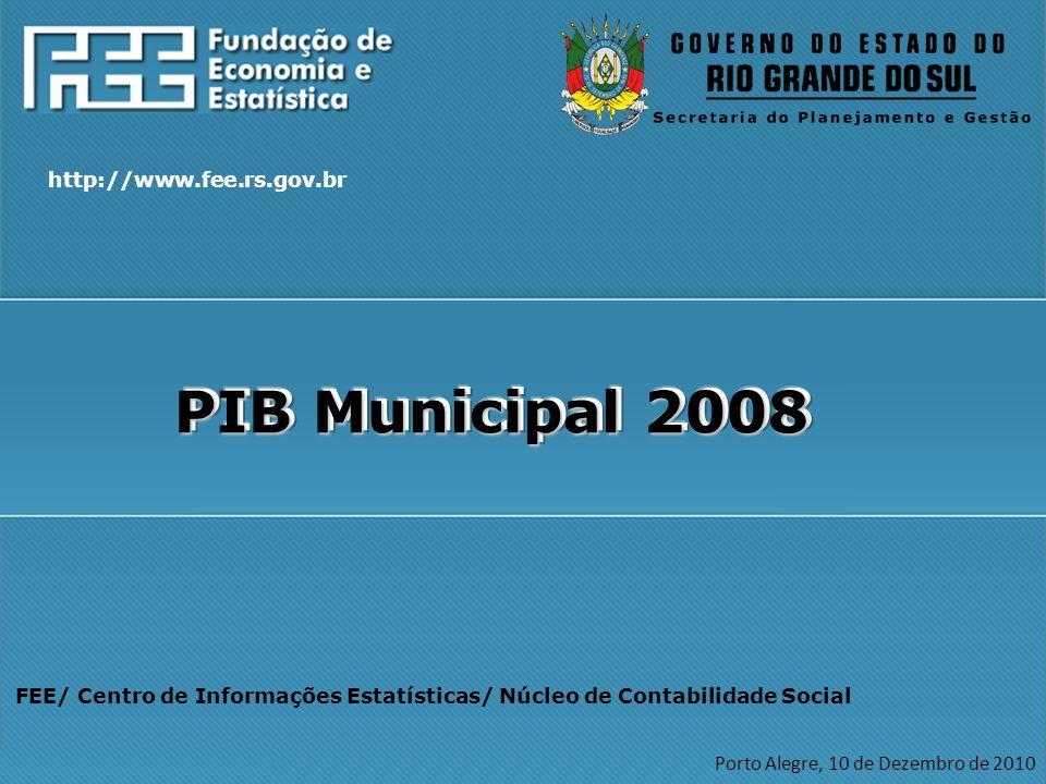 FEE/ Centro de Informações Estatísticas/ Núcleo de Contabilidade Social Porto Alegre, 10 de Dezembro de 2010 PIB Municipal 2008 http://www.fee.rs.gov.