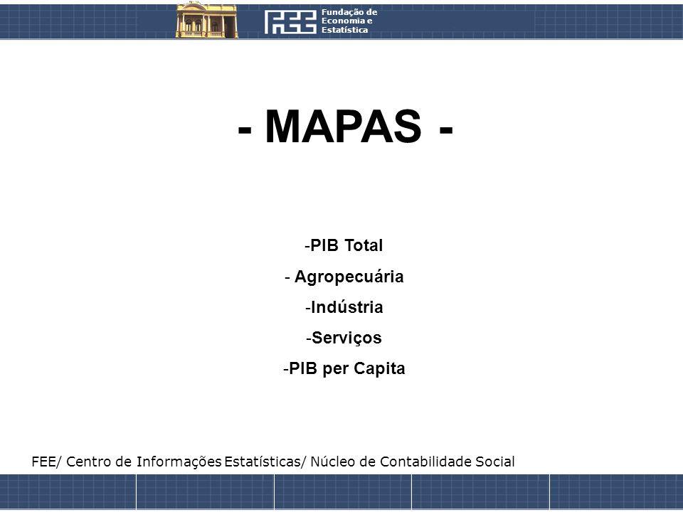 Fundação de Economia e Estatística - MAPAS - -PIB Total - Agropecuária -Indústria -Serviços -PIB per Capita FEE/ Centro de Informações Estatísticas/ N