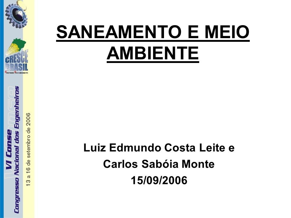 SANEAMENTO E MEIO AMBIENTE Luiz Edmundo Costa Leite e Carlos Sabóia Monte 15/09/2006