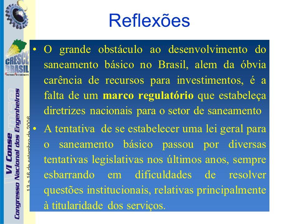 Reflexões O grande obstáculo ao desenvolvimento do saneamento básico no Brasil, alem da óbvia carência de recursos para investimentos, é a falta de um
