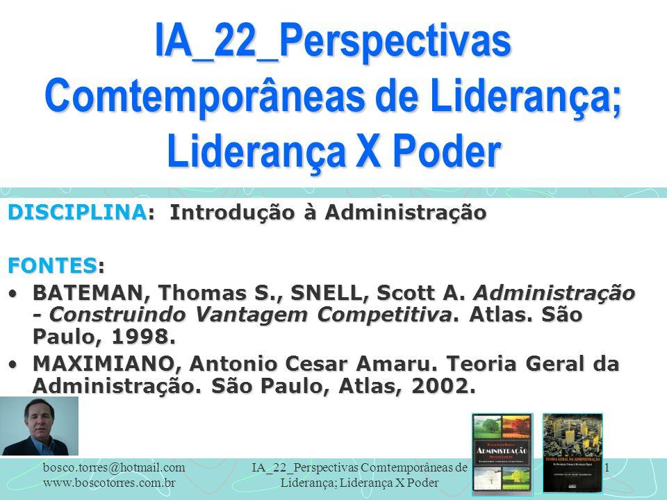 IA_22_Perspectivas Comtemporâneas de Liderança; Liderança X Poder 1 DISCIPLINA: Introdução à Administração FONTES: BATEMAN, Thomas S., SNELL, Scott A.